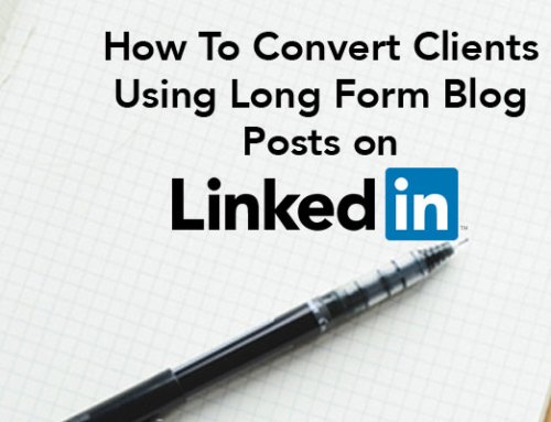 How To Convert Clients Using LinkedIn Long Form Blog Posts