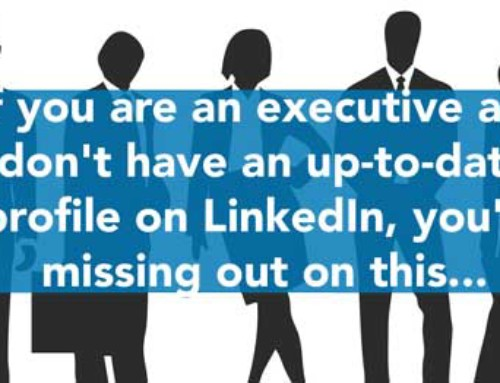 If you are an executive and don't have an up-to-date profile on LinkedIn, you're missing out on this…