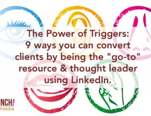 "The Power of Triggers: 9 ways you can convert clients by being the ""go-to"" resource & thought leader using LinkedIn."