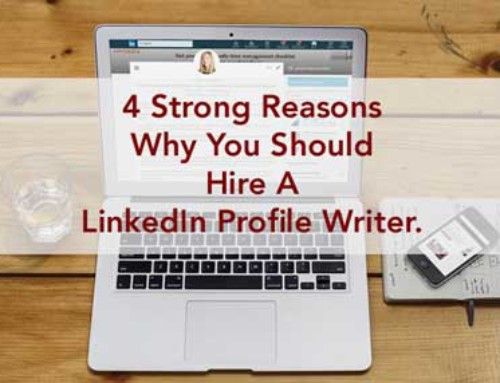 4 Strong Reasons Why You Should Hire A LinkedIn Profile Writer.