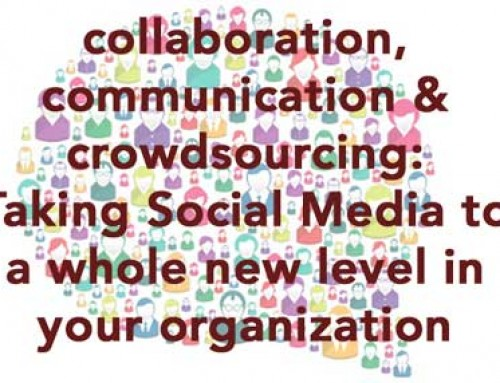 Collaboration, communication & crowdsourcing: Taking Social Media to a whole new level in your organization