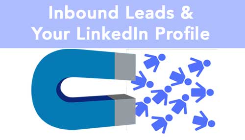 Inbound Leads & Why Your LinkedIn Profile Should Be Up-To-Date
